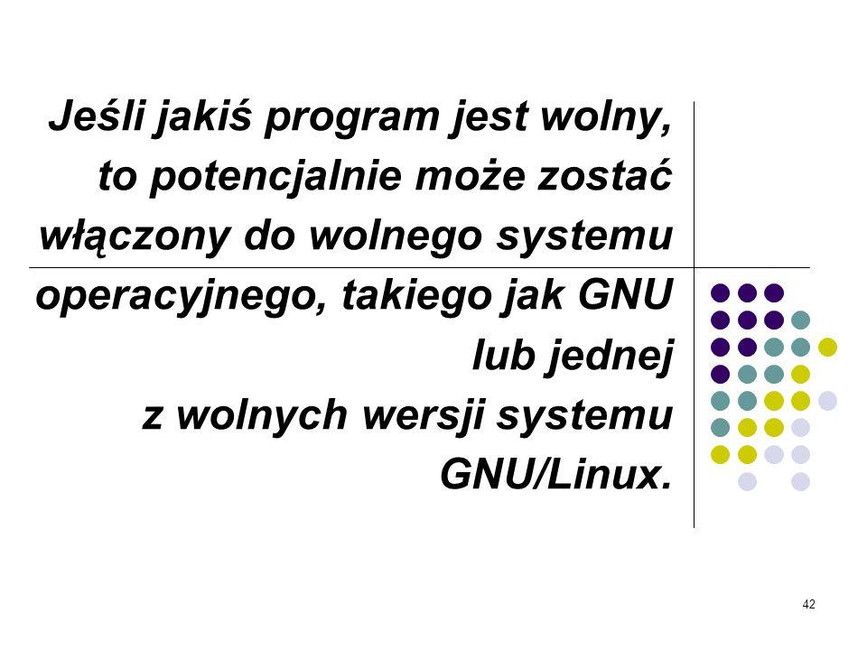 Jeśli jakiś program jest wolny, to potencjalnie może zostać włączony do wolnego systemu operacyjnego, takiego jak GNU lub jednej z wolnych wersji systemu GNU/Linux.