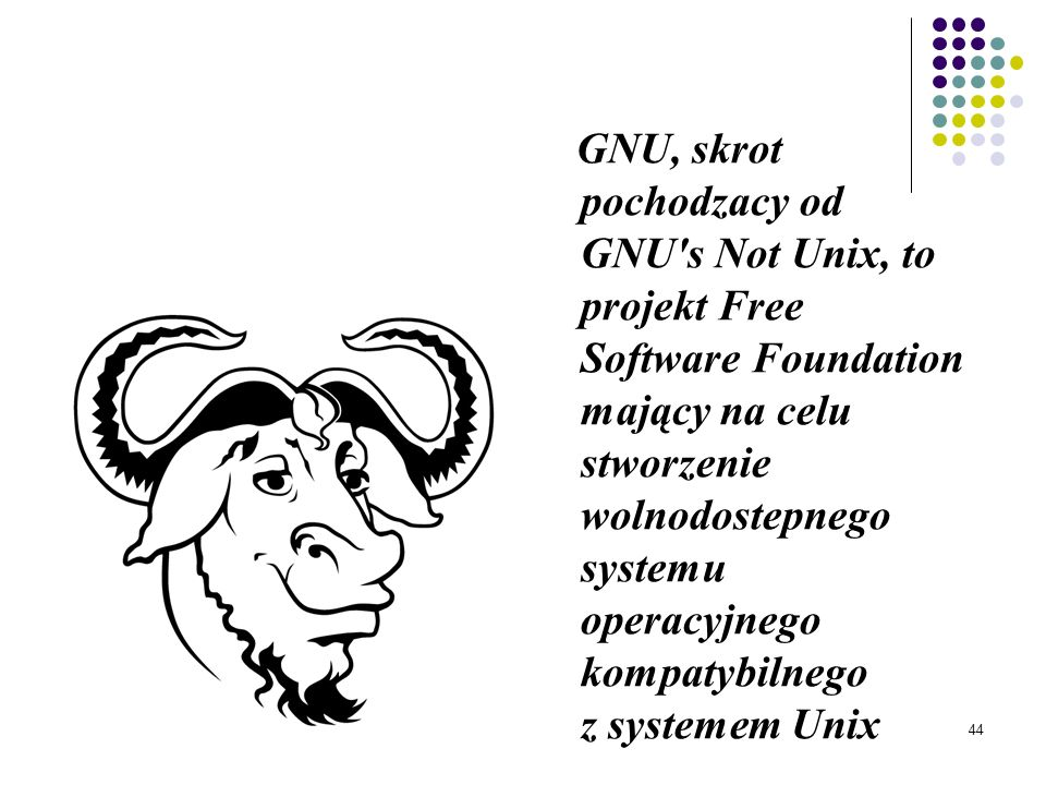 GNU, skrot pochodzacy od GNU s Not Unix, to projekt Free Software Foundation mający na celu stworzenie wolnodostepnego systemu operacyjnego kompatybilnego z systemem Unix