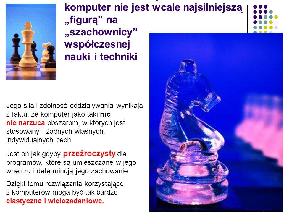 """Wbrew temu, co sądzi wielu ludzi, sam komputer nie jest wcale najsilniejszą """"figurą na """"szachownicy współczesnej nauki i techniki"""