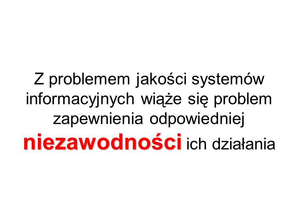Z problemem jakości systemów informacyjnych wiąże się problem zapewnienia odpowiedniej niezawodności ich działania