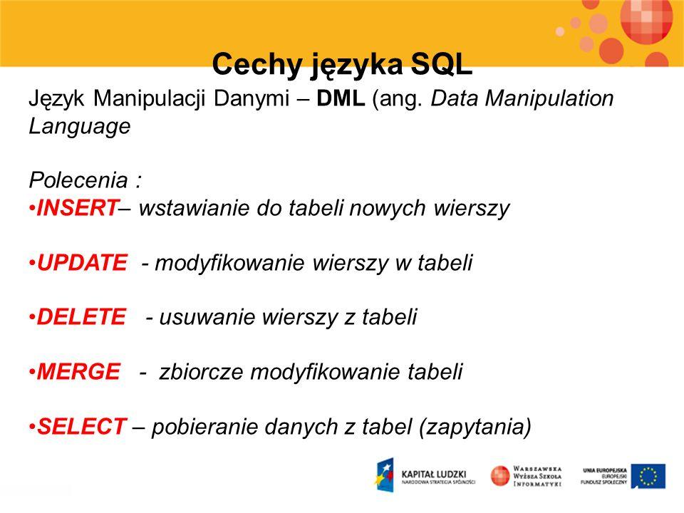 Cechy języka SQL Język Manipulacji Danymi – DML (ang. Data Manipulation Language. Polecenia : INSERT– wstawianie do tabeli nowych wierszy.