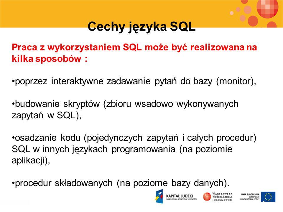 Cechy języka SQL Praca z wykorzystaniem SQL może być realizowana na kilka sposobów : poprzez interaktywne zadawanie pytań do bazy (monitor),