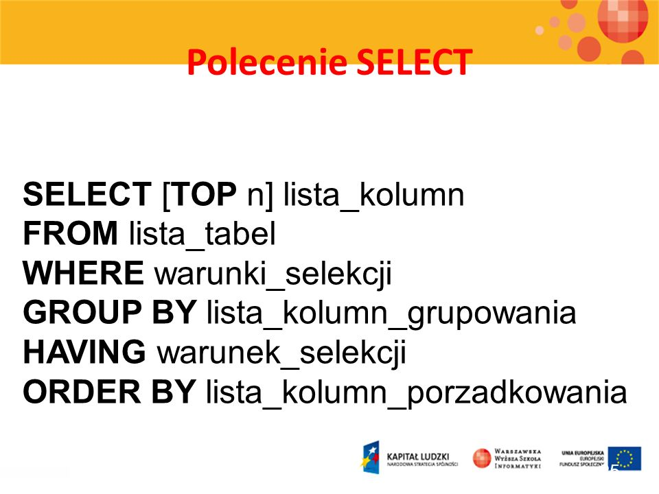 Polecenie SELECT SELECT [TOP n] lista_kolumn FROM lista_tabel