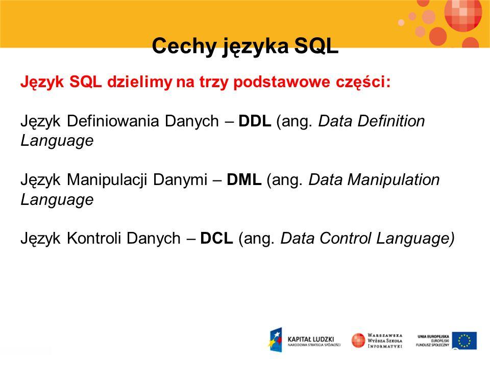 Cechy języka SQL Język SQL dzielimy na trzy podstawowe części: