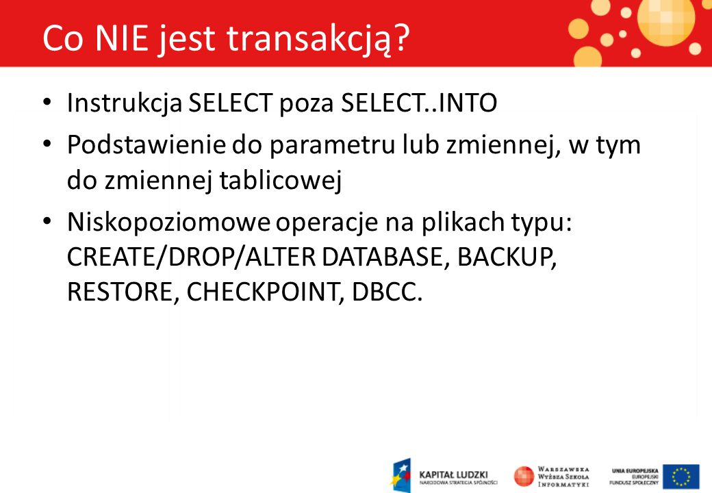 Co NIE jest transakcją Instrukcja SELECT poza SELECT..INTO