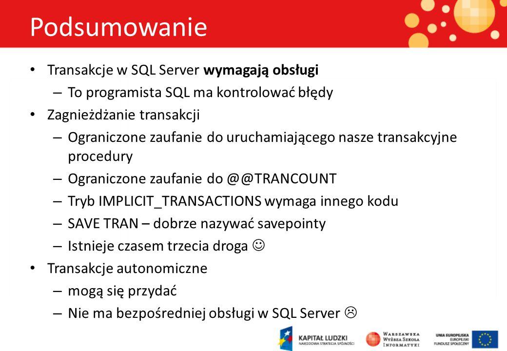 Podsumowanie Transakcje w SQL Server wymagają obsługi