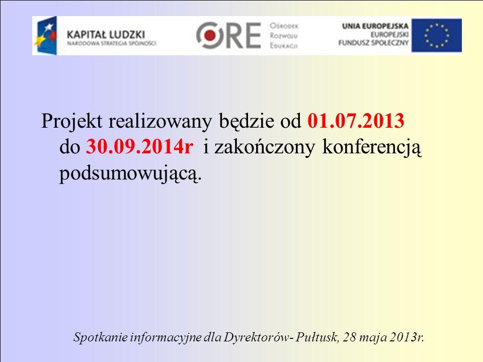 Projekt realizowany będzie od 01. 07. 2013 do 30. 09
