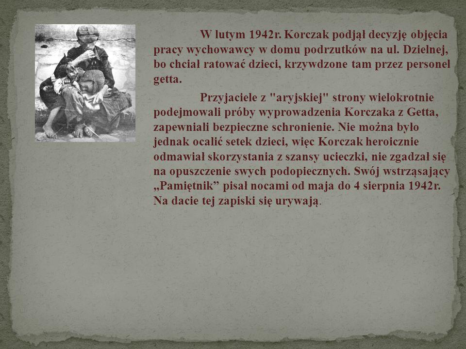 W lutym 1942r. Korczak podjął decyzję objęcia pracy wychowawcy w domu podrzutków na ul. Dzielnej, bo chciał ratować dzieci, krzywdzone tam przez personel getta.