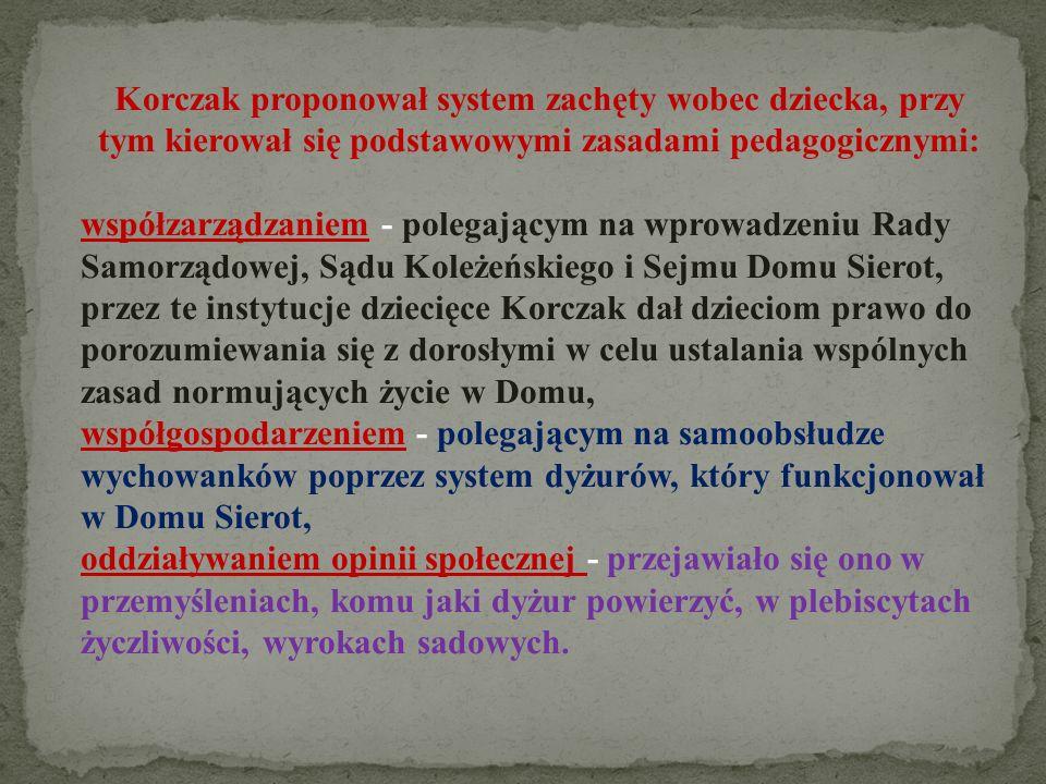 Korczak proponował system zachęty wobec dziecka, przy tym kierował się podstawowymi zasadami pedagogicznymi: