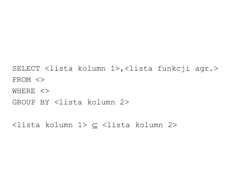 SELECT <lista kolumn 1>,<lista funkcji agr.>