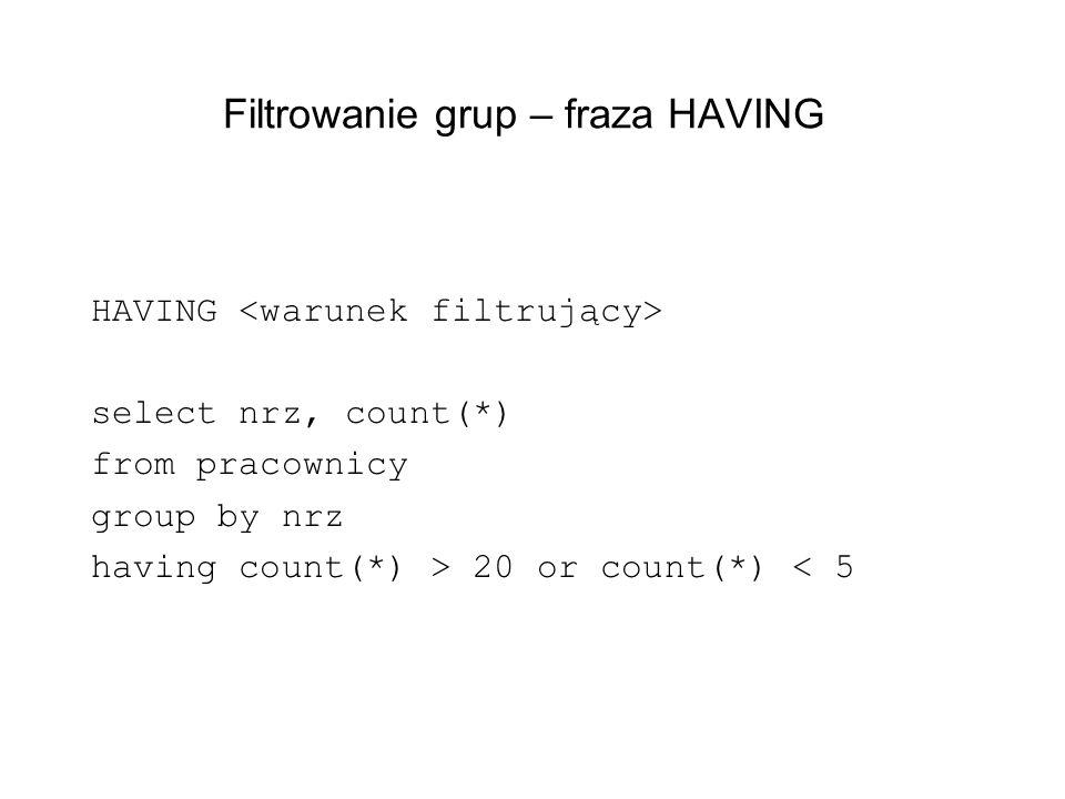 Filtrowanie grup – fraza HAVING