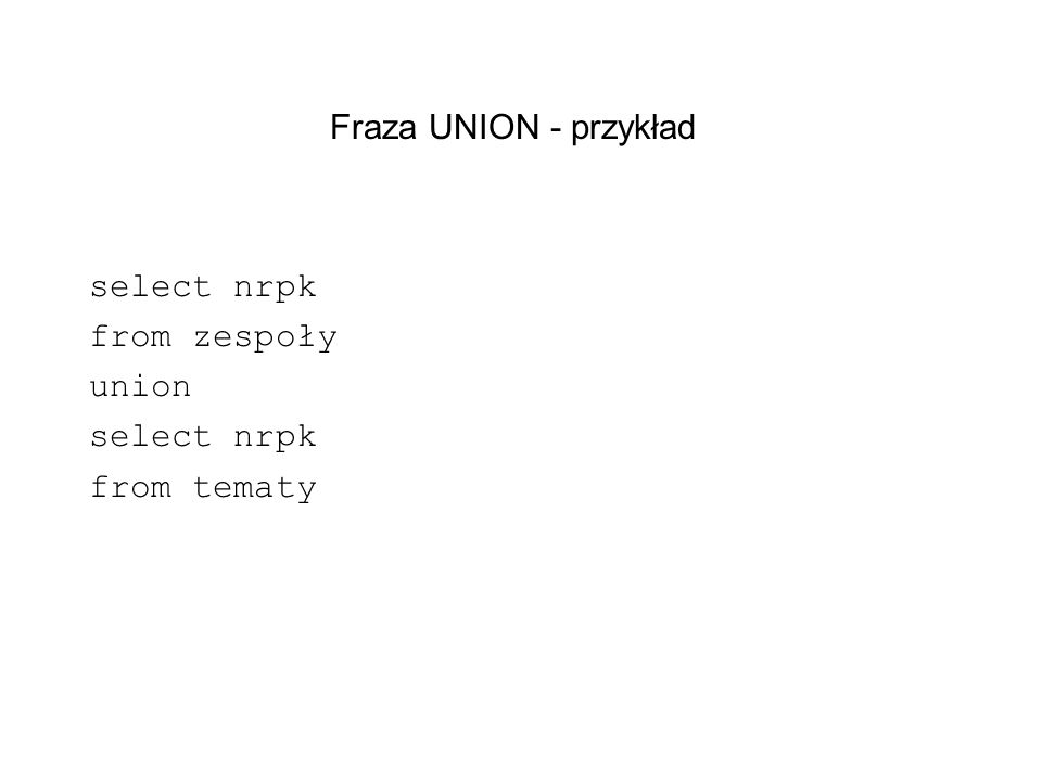 select nrpk from zespoły union from tematy