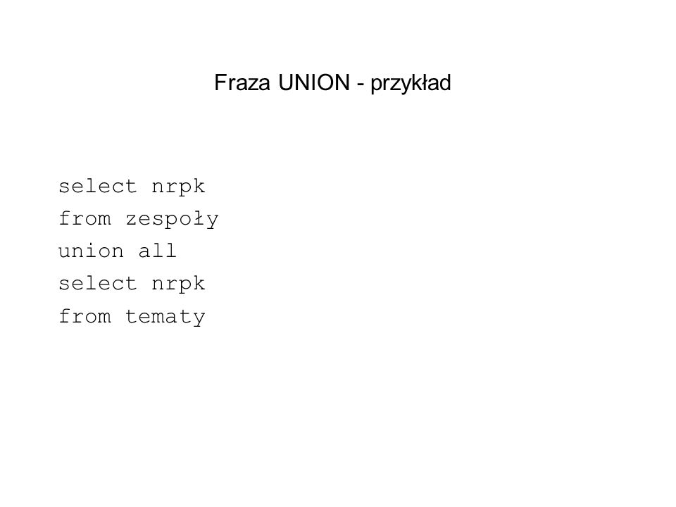 select nrpk from zespoły union all from tematy