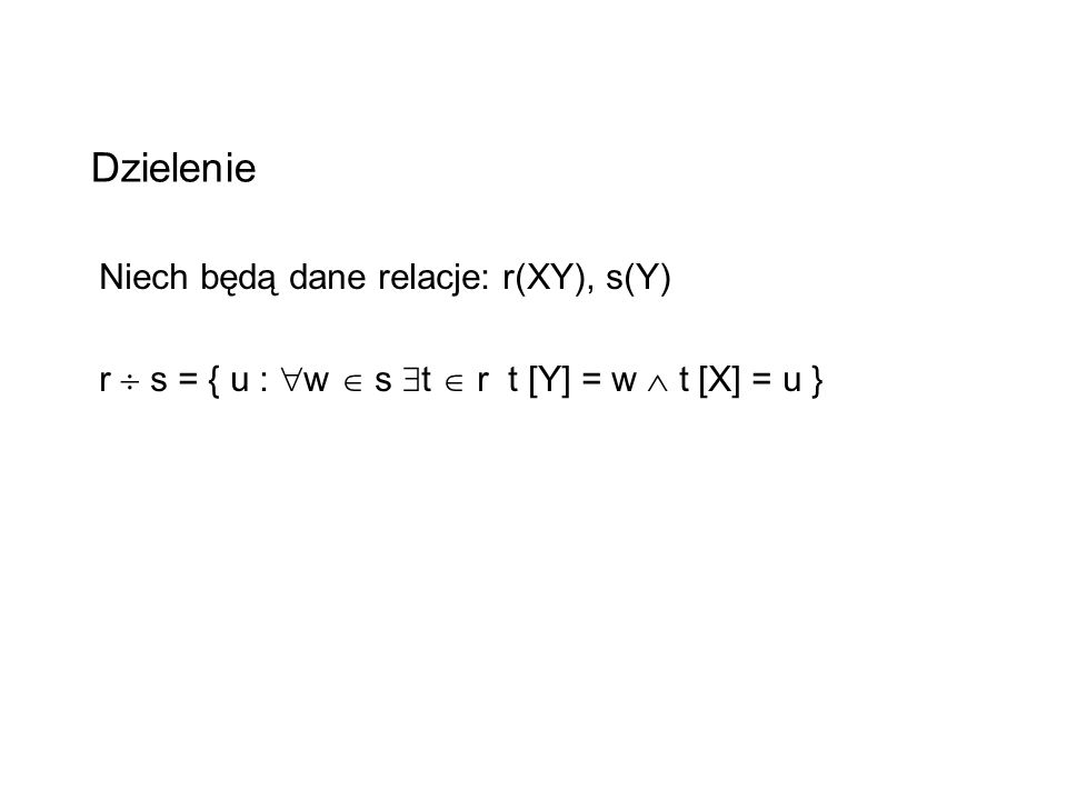 Dzielenie Niech będą dane relacje: r(XY), s(Y)