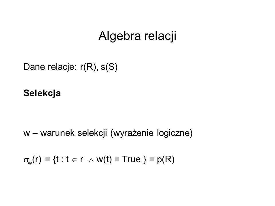 Algebra relacji Dane relacje: r(R), s(S) Selekcja
