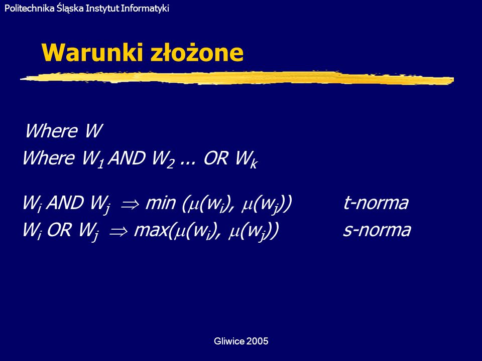 Warunki złożone Where W Where W1 AND W2 ... OR Wk