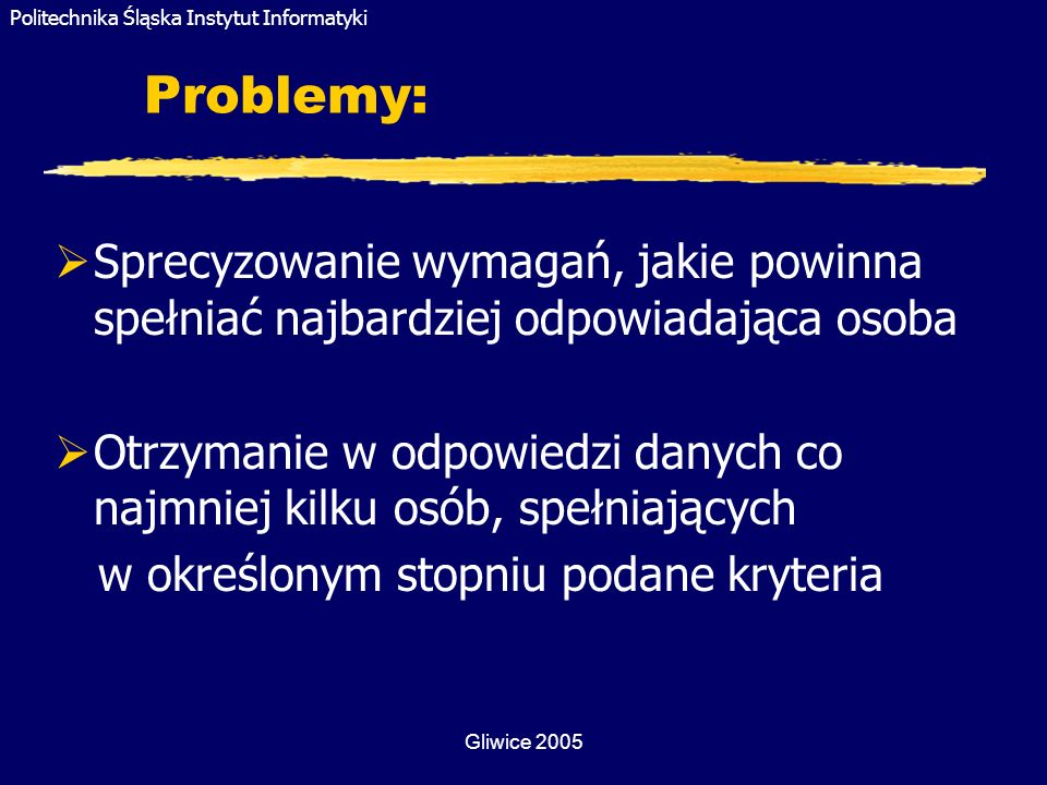 Problemy: Sprecyzowanie wymagań, jakie powinna spełniać najbardziej odpowiadająca osoba.