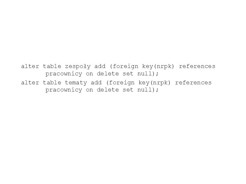 alter table zespoły add (foreign key(nrpk) references