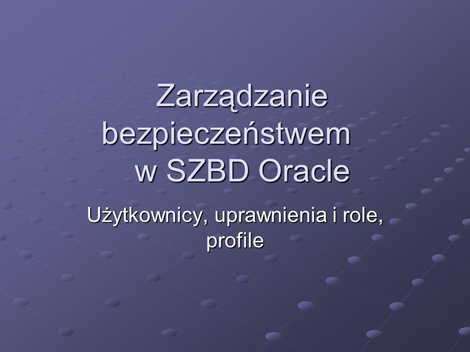 Zarządzanie bezpieczeństwem w SZBD Oracle