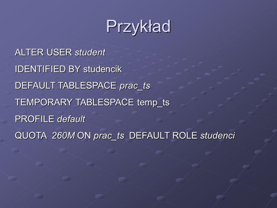 Przykład ALTER USER student IDENTIFIED BY studencik