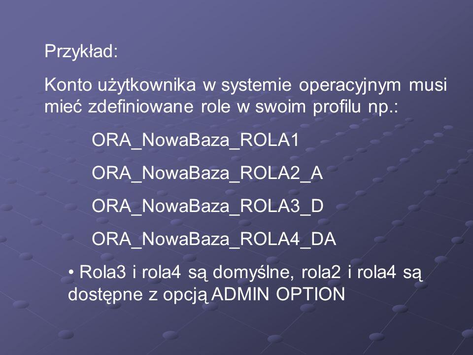 Przykład: Konto użytkownika w systemie operacyjnym musi mieć zdefiniowane role w swoim profilu np.: