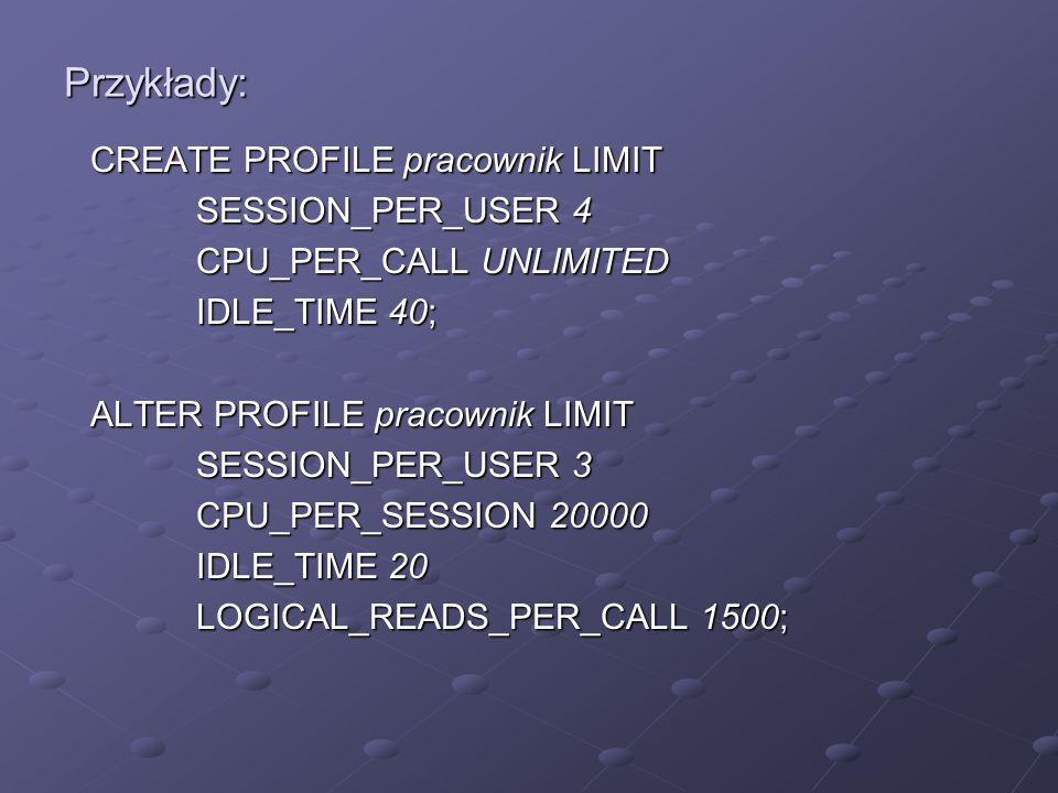 Przykłady: CREATE PROFILE pracownik LIMIT SESSION_PER_USER 4