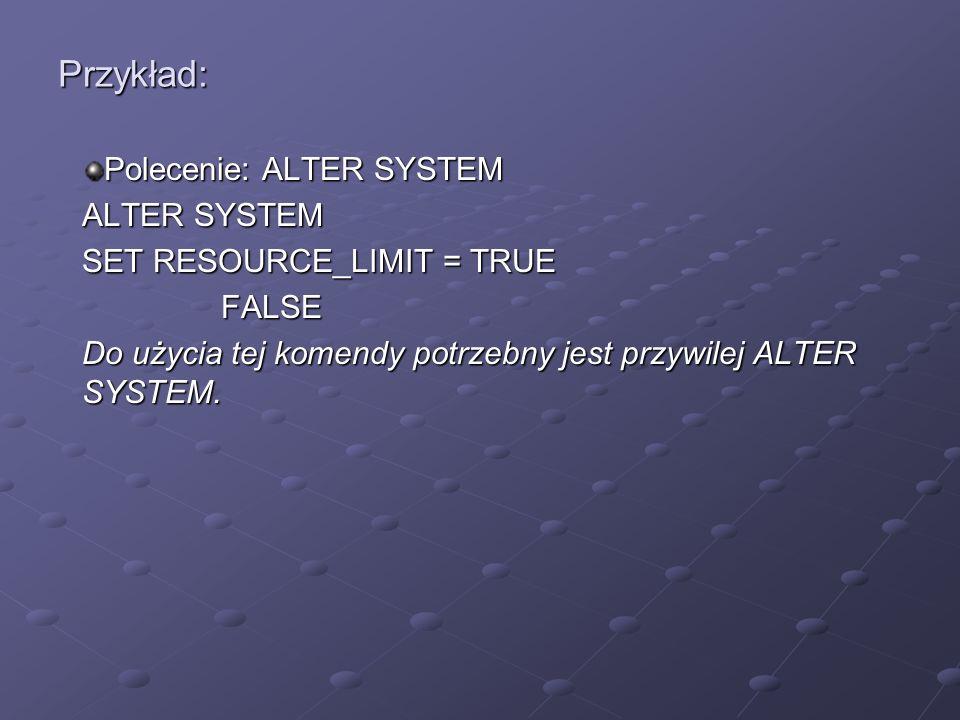 Przykład: Polecenie: ALTER SYSTEM ALTER SYSTEM