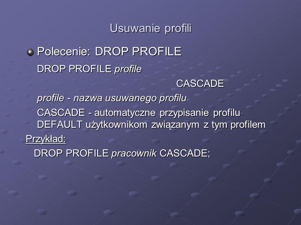 Polecenie: DROP PROFILE DROP PROFILE profile