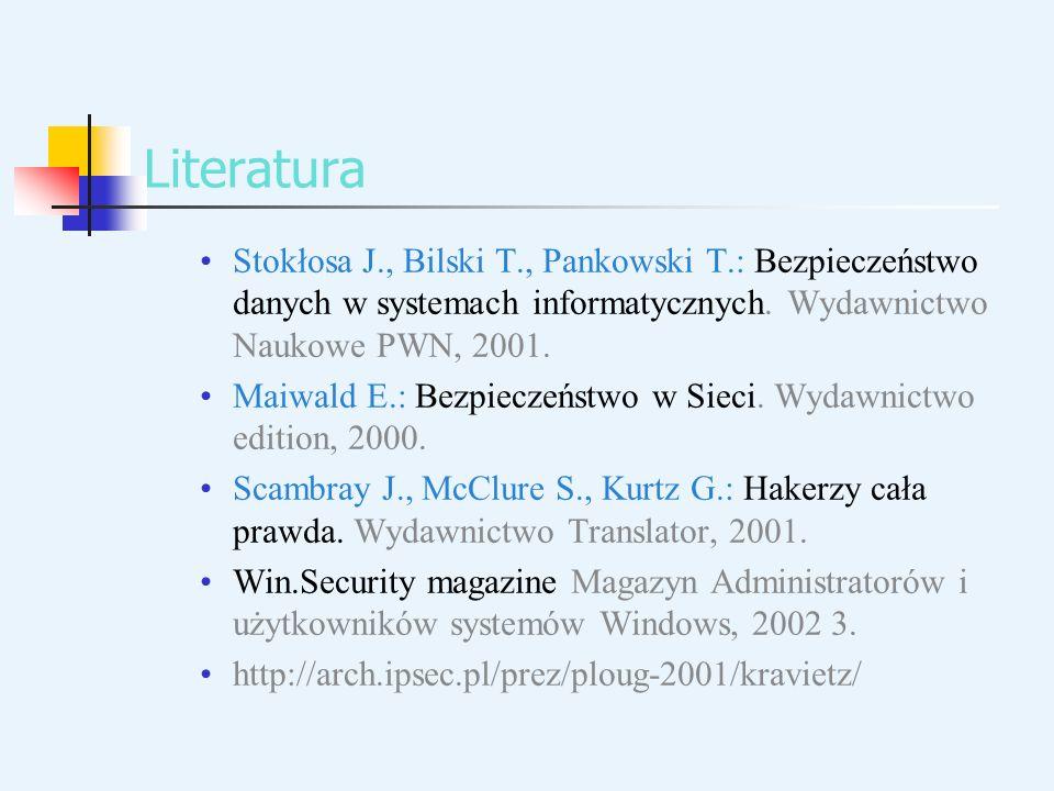 Literatura Stokłosa J., Bilski T., Pankowski T.: Bezpieczeństwo danych w systemach informatycznych. Wydawnictwo Naukowe PWN, 2001.