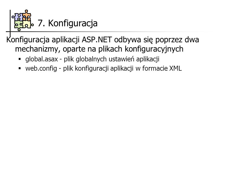 7. Konfiguracja Konfiguracja aplikacji ASP.NET odbywa się poprzez dwa mechanizmy, oparte na plikach konfiguracyjnych.