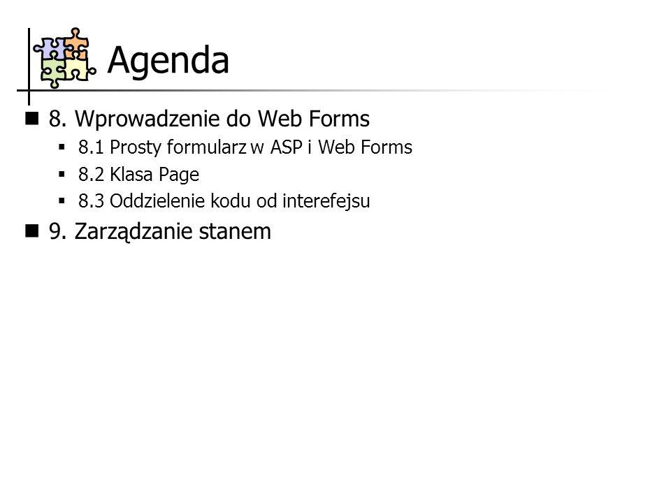 Agenda 8. Wprowadzenie do Web Forms 9. Zarządzanie stanem