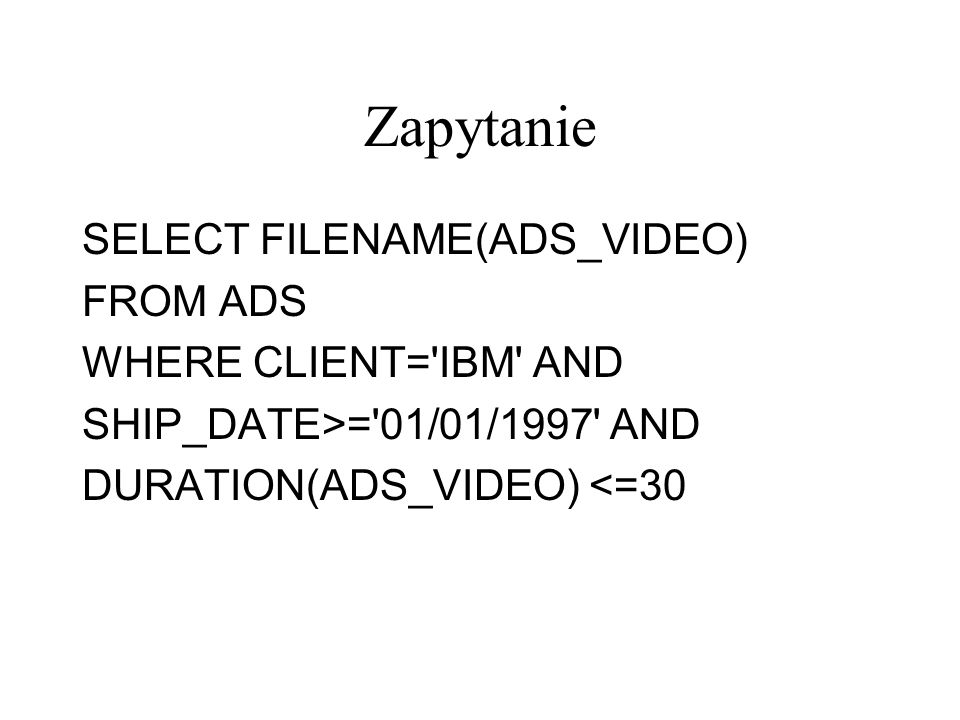Zapytanie SELECT FILENAME(ADS_VIDEO) FROM ADS WHERE CLIENT= IBM AND