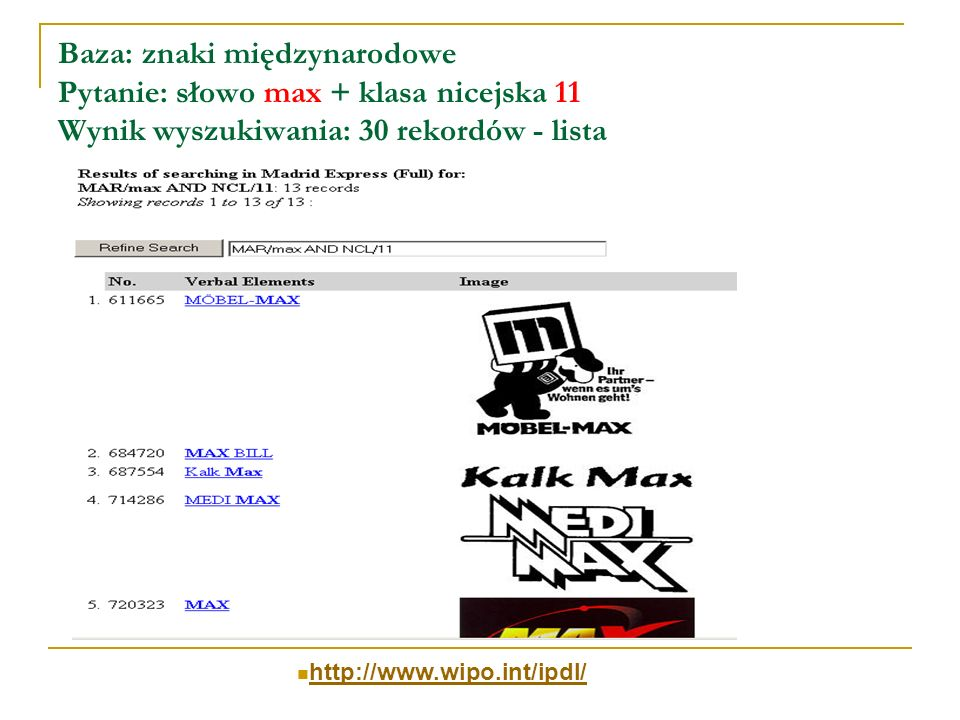 Baza: znaki międzynarodowe Pytanie: słowo max + klasa nicejska 11 Wynik wyszukiwania: 30 rekordów - lista