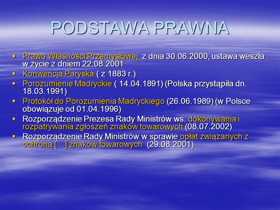 PODSTAWA PRAWNAPrawo Własności Przemysłowej z dnia 30.06.2000, ustawa weszła w życie z dniem 22.08.2001.