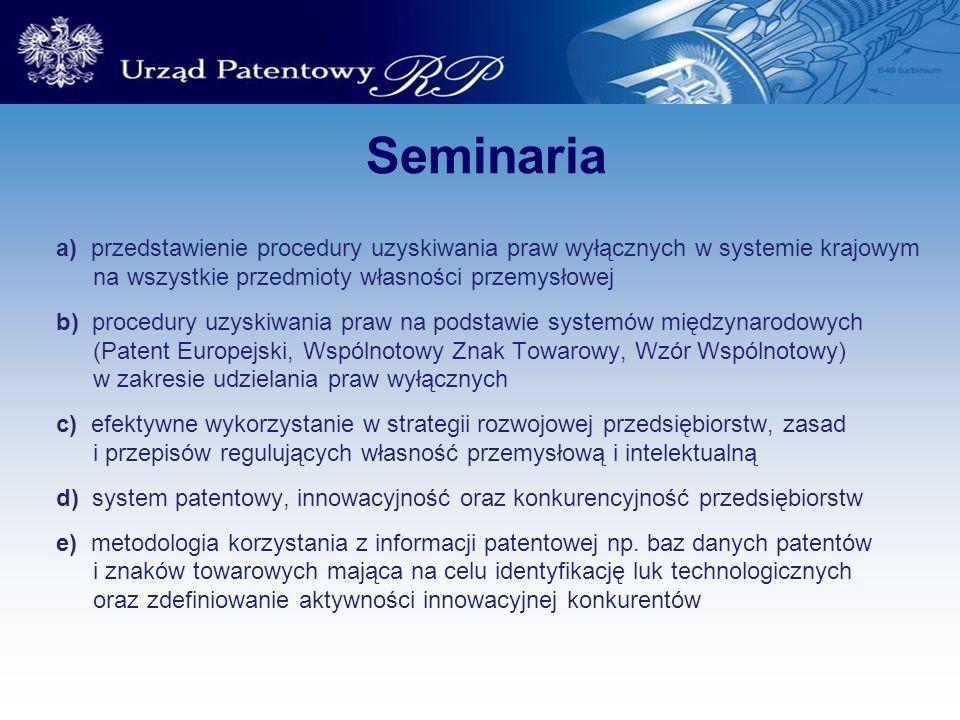Seminaria a) przedstawienie procedury uzyskiwania praw wyłącznych w systemie krajowym. na wszystkie przedmioty własności przemysłowej.