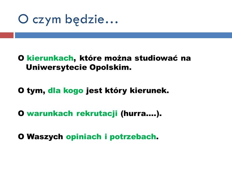 O czym będzie… O kierunkach, które można studiować na Uniwersytecie Opolskim. O tym, dla kogo jest który kierunek.