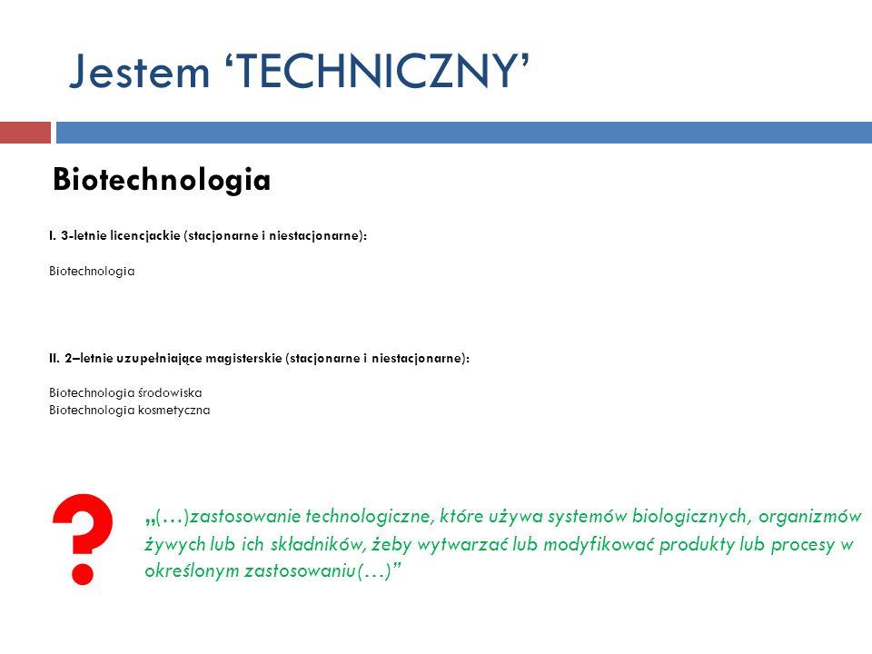 Jestem 'TECHNICZNY' Biotechnologia