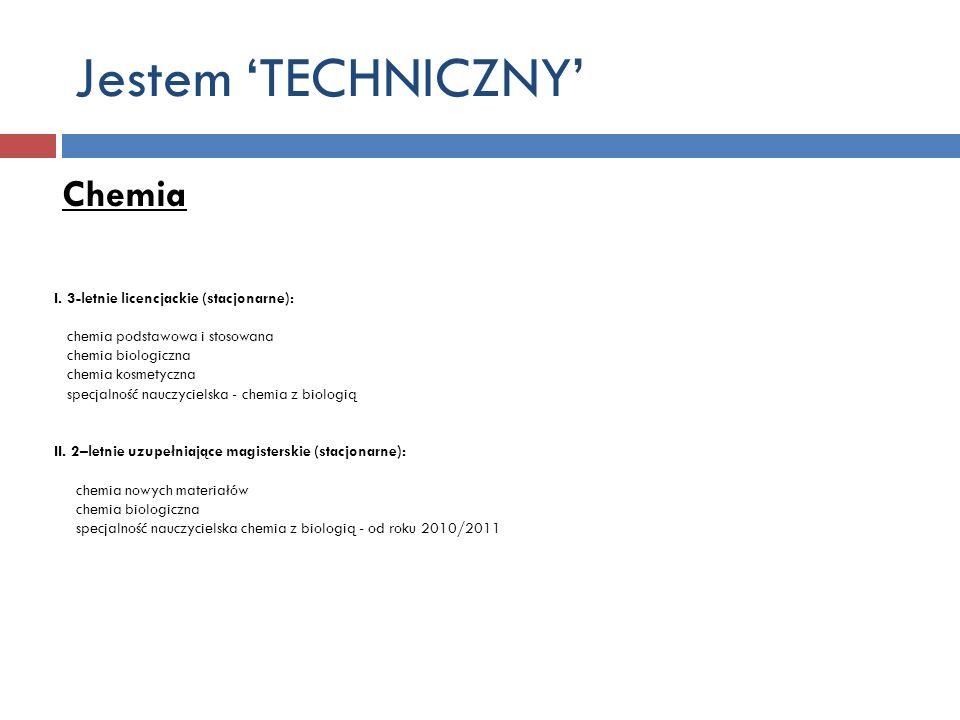 Jestem 'TECHNICZNY' Chemia I. 3-letnie licencjackie (stacjonarne):