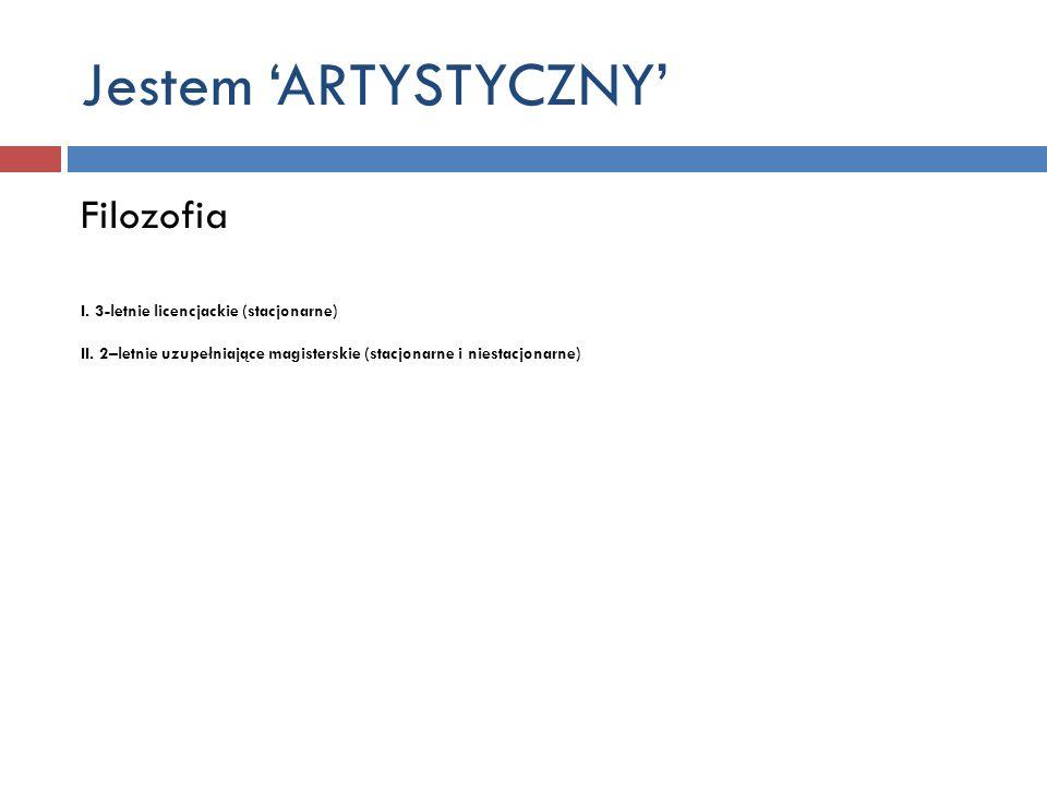 Jestem 'ARTYSTYCZNY' Filozofia I. 3-letnie licencjackie (stacjonarne)