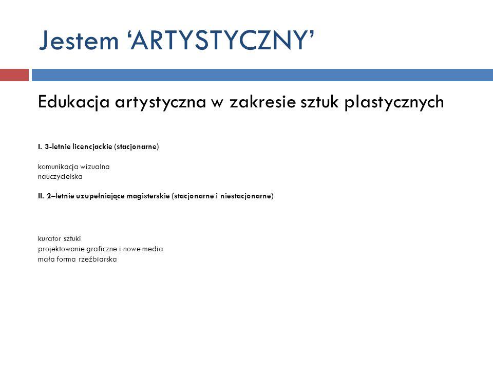 Jestem 'ARTYSTYCZNY' Edukacja artystyczna w zakresie sztuk plastycznych. I. 3-letnie licencjackie (stacjonarne)