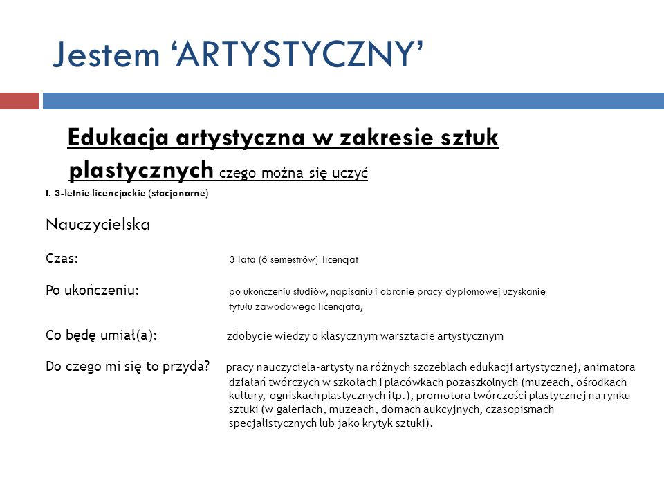 Jestem 'ARTYSTYCZNY' Edukacja artystyczna w zakresie sztuk plastycznych czego można się uczyć. I. 3-letnie licencjackie (stacjonarne)