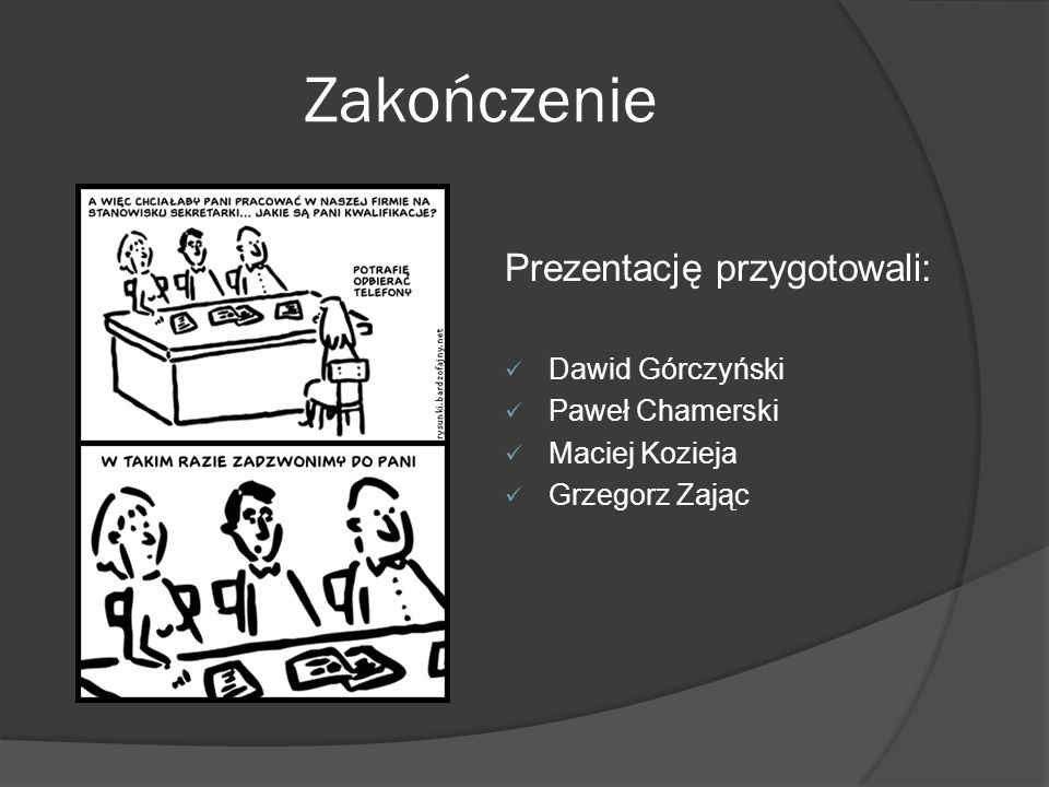 Zakończenie Prezentację przygotowali: Dawid Górczyński Paweł Chamerski