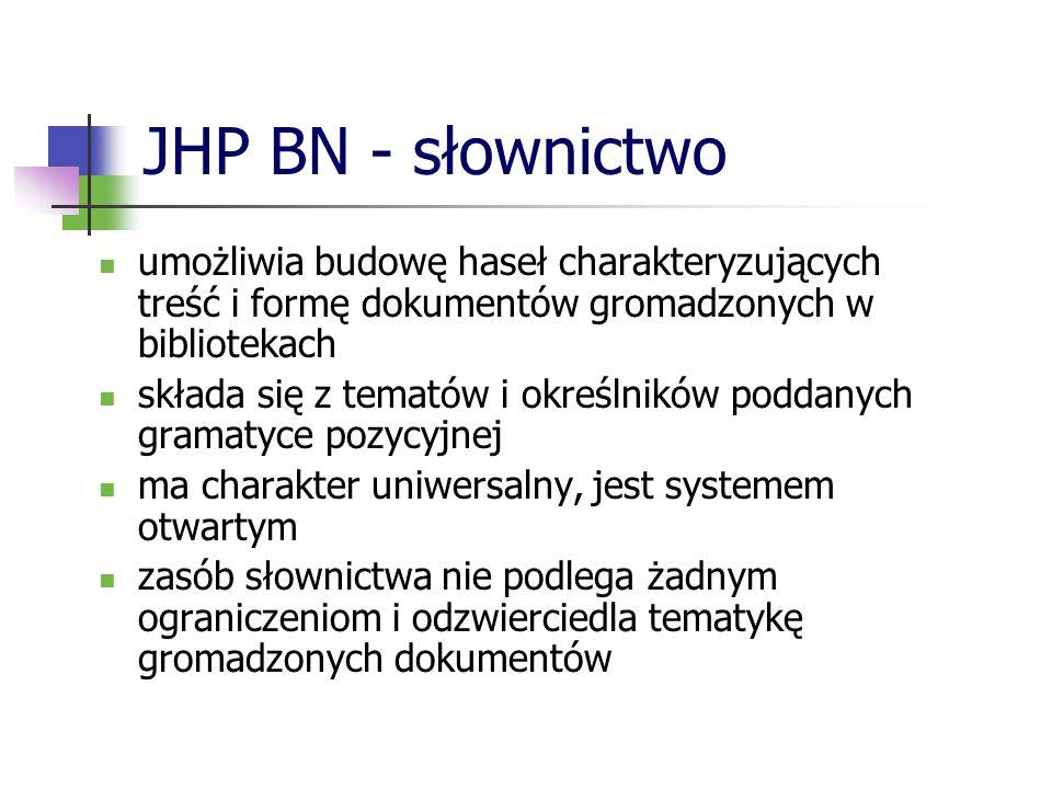 JHP BN - słownictwo umożliwia budowę haseł charakteryzujących treść i formę dokumentów gromadzonych w bibliotekach.