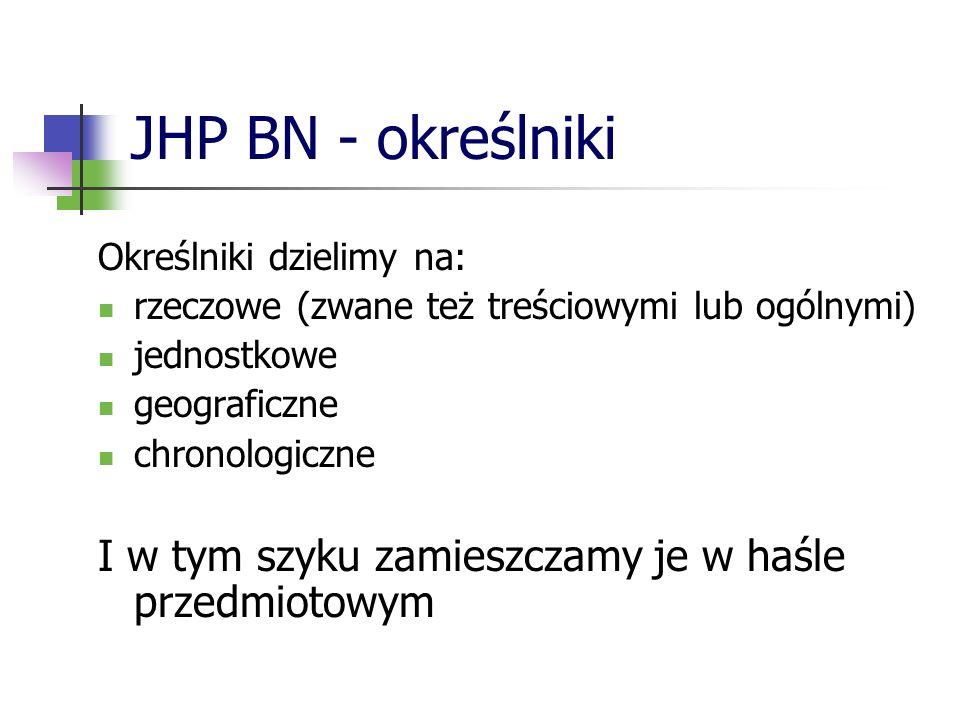 JHP BN - określniki Określniki dzielimy na: rzeczowe (zwane też treściowymi lub ogólnymi) jednostkowe.