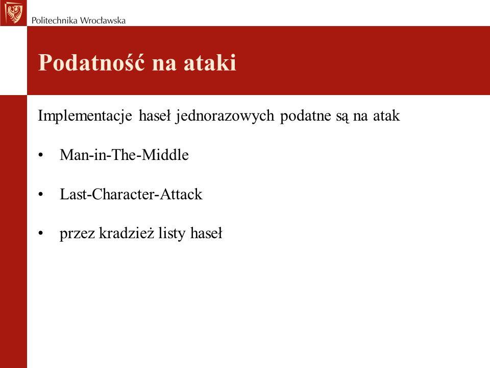 Podatność na atakiImplementacje haseł jednorazowych podatne są na atak. Man-in-The-Middle. Last-Character-Attack.