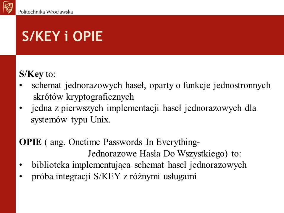 S/KEY i OPIE S/Key to: schemat jednorazowych haseł, oparty o funkcje jednostronnych. skrótów kryptograficznych.