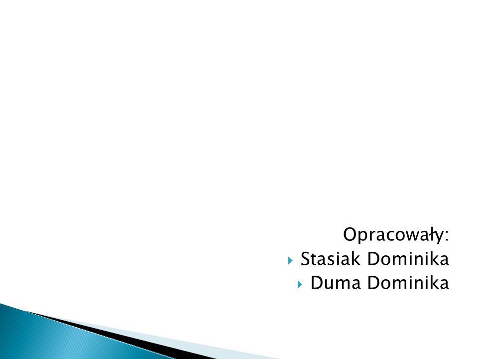 Opracowały: Stasiak Dominika Duma Dominika