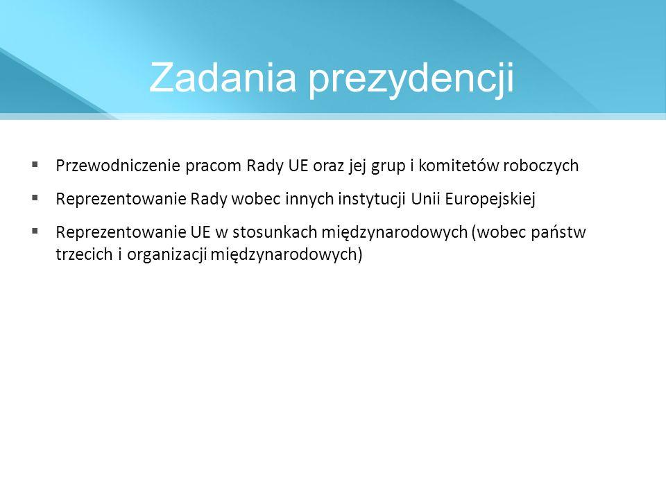 Zadania prezydencji Przewodniczenie pracom Rady UE oraz jej grup i komitetów roboczych.