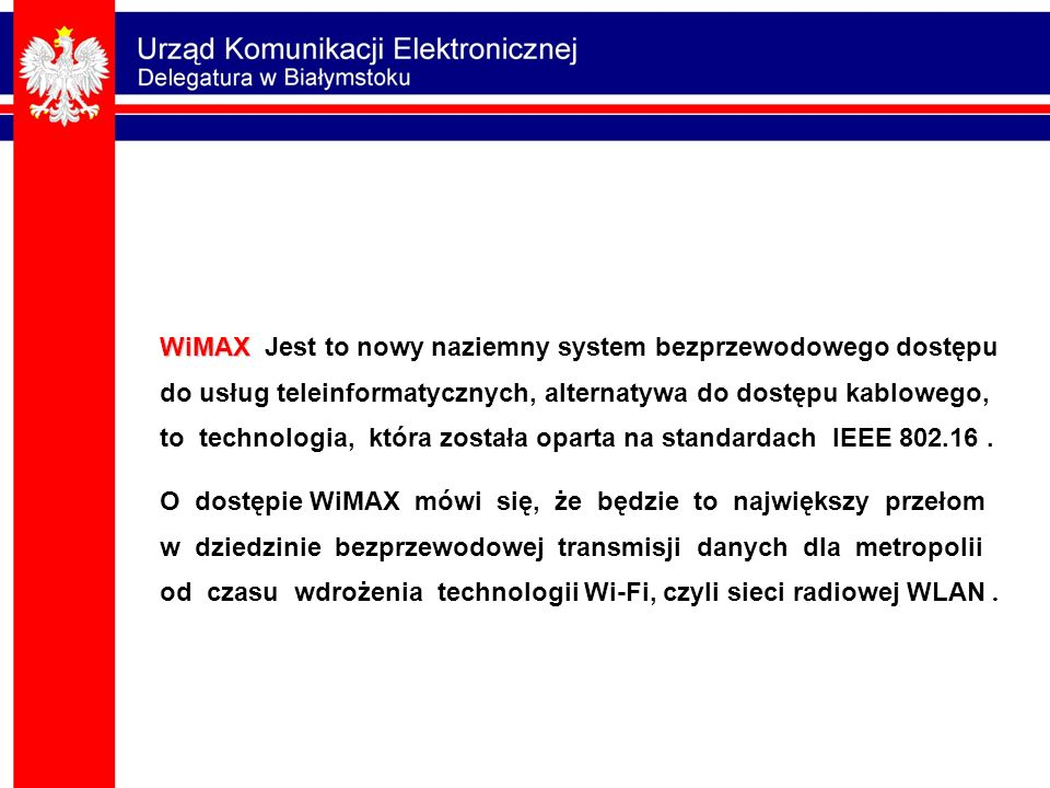 WiMAX Jest to nowy naziemny system bezprzewodowego dostępu do usług teleinformatycznych, alternatywa do dostępu kablowego, to technologia, która została oparta na standardach IEEE 802.16 .