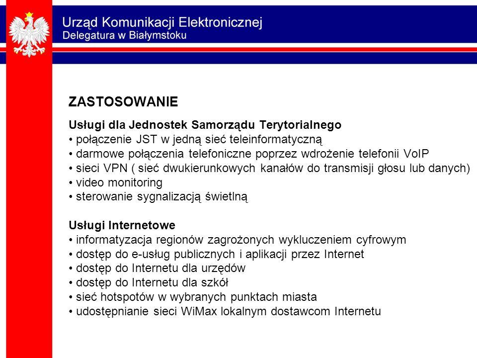 ZASTOSOWANIE Usługi dla Jednostek Samorządu Terytorialnego • połączenie JST w jedną sieć teleinformatyczną • darmowe połączenia telefoniczne poprzez wdrożenie telefonii VoIP • sieci VPN ( sieć dwukierunkowych kanałów do transmisji głosu lub danych) • video monitoring • sterowanie sygnalizacją świetlną Usługi Internetowe • informatyzacja regionów zagrożonych wykluczeniem cyfrowym • dostęp do e-usług publicznych i aplikacji przez Internet • dostęp do Internetu dla urzędów • dostęp do Internetu dla szkół • sieć hotspotów w wybranych punktach miasta • udostępnianie sieci WiMax lokalnym dostawcom Internetu